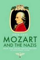 Levi, Erik - Mozart and the Nazis - 9780300123067 - V9780300123067