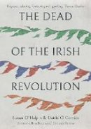 O`halpin, Eunan, O Corrain, Daithi - The Dead of the Irish Revolution - 9780300123821 - 9780300123821