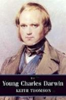 Thomson, Keith Stewart - The Young Charles Darwin - 9780300136081 - V9780300136081