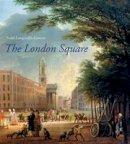 Longstaffe-Gowan, Todd - The London Square - 9780300152012 - V9780300152012