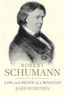 Worthen, John - Robert Schumann - 9780300163988 - V9780300163988