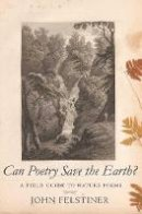 Felstiner, John - Can Poetry Save the Earth?: A Field Guide to Nature Poems - 9780300168136 - V9780300168136