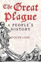Lord, Evelyn - The Great Plague: A People's History - 9780300173819 - V9780300173819
