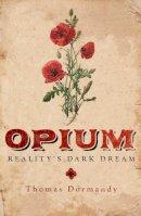 Dormandy, Dr. Thomas - Opium: Reality's Dark Dream - 9780300175325 - V9780300175325