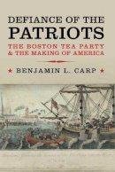 Carp, Benjamin L. - Defiance of the Patriots - 9780300178128 - V9780300178128