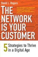 Rogers, David L. - The Network Is Your Customer: Five Strategies to Thrive in a Digital Age - 9780300188295 - V9780300188295