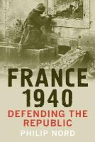 Nord, Philip - France 1940: Defending the Republic - 9780300189872 - V9780300189872