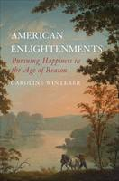 Winterer, Caroline - American Enlightenments: Pursuing Happiness in the Age of Reason (The Lewis Walpole Series in Eighteenth-Century Culture and History) - 9780300192575 - V9780300192575