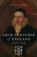 Parry, Glyn - The Arch Conjuror of England - 9780300194098 - V9780300194098