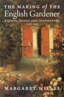 Willes, Margaret - The Making of the English Gardener - 9780300197266 - V9780300197266