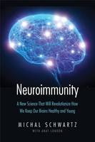 Schwartz, Michal, London, Anat - Neuroimmunity: A New Science That Will Revolutionize How We Keep Our Brains Healthy and Young - 9780300203479 - V9780300203479