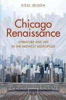 Olson, Liesl - Chicago Renaissance: Literature and Art in the Midwest Metropolis - 9780300203684 - V9780300203684