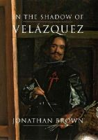 Brown, Jonathan - In the Shadow of Velázquez: A Life in Art History - 9780300203967 - V9780300203967