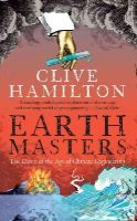 Hamilton, Dr. Clive - Earthmasters: The Dawn of the Age of Climate Engineering - 9780300205213 - V9780300205213