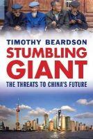 Beardson, Mr. Timothy - Stumbling Giant: The Threats to China's Future - 9780300205329 - V9780300205329