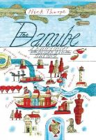 Thorpe, Nick - The Danube: A Journey Upriver from the Black Sea to the Black Forest - 9780300205459 - V9780300205459