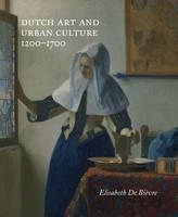 de Bièvre, Elisabeth - Dutch Art and Urban Cultures, 1200–1700 - 9780300205626 - V9780300205626