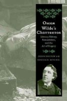 Bristow, Joseph, Mitchell, Rebecca N. - Oscar Wilde's Chatterton: Literary History, Romanticism, and the Art of Forgery - 9780300208306 - 9780300208306