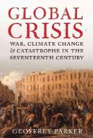 Parker, Geoffrey - Global Crisis: War, Climate Change and Catastrophe in the Seventeenth Century - 9780300208634 - V9780300208634