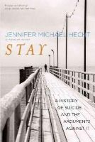 Hecht, Jennifer Michael - Stay: A History of Suicide and the Arguments Against It - 9780300209365 - V9780300209365