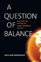 Nordhaus, William D. - A Question of Balance: Weighing the Options on Global Warming Policies - 9780300209396 - V9780300209396