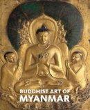 Fraser-lu, Sylvia, Stadtner, Donald M., Chain, U Tun Aung, Leider, Jacques, Pranke, Patrick - Buddhist Art of Myanmar (Asia Society) - 9780300209457 - V9780300209457