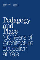 Stern, Robert A. M., Stamp, Jimmy - Pedagogy and Place: 100 Years of Architecture Education at Yale - 9780300211924 - V9780300211924