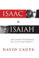 Caute, David - Isaac and Isaiah: The Covert Punishment of a Cold War Heretic - 9780300212327 - V9780300212327
