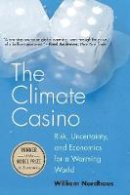 Nordhaus, William D. - The Climate Casino: Risk, Uncertainty, and Economics for a Warming World - 9780300212648 - V9780300212648