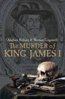 Bellany, Alastair, Cogswell, Thomas - The Murder of King James I - 9780300214963 - V9780300214963