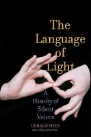 Shea, Gerald - The Language of Light: A History of Silent Voices - 9780300215434 - V9780300215434