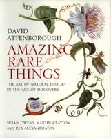 Attenborough, David, Owens, Susan, Clayton, Martin, Alexandratos, Rea - Amazing Rare Things: The Art of Natural History in the Age of Discovery - 9780300215724 - V9780300215724