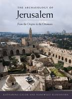 Galor, Katharina; Bloedhorn, Hanswulf - The Archaeology of Jerusalem - 9780300216622 - V9780300216622