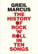 Marcus, Greil - The History of Rock 'n' Roll in Ten Songs - 9780300216929 - V9780300216929