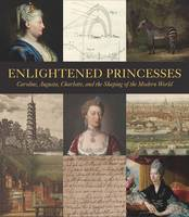 Marschner, Joanna, Bindman, David, Ford, Lisa L., Albinson, Cassandra, Asleson, Robyn - Enlightened Princesses: Caroline, Augusta, Charlotte, and the Shaping of the Modern World - 9780300217100 - V9780300217100