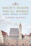 Rathey, Markus - Bach's Major Vocal Works - 9780300217209 - V9780300217209