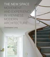 Long, Christopher - The New Space: Movement and Experience in Viennese Modern Architecture - 9780300218282 - V9780300218282