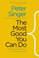 Singer, Peter - The Most Good You Can Do: How Effective Altruism Is Changing Ideas About Living Ethically - 9780300219869 - V9780300219869