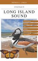 Lynch, Patrick J. - A Field Guide to Long Island Sound: Coastal Habitats, Plant Life, Fish, Seabirds, Marine Mammals, and Other Wildlife - 9780300220353 - V9780300220353