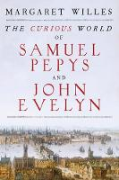 Willes, Margaret - The Curious World of Samuel Pepys and John Evelyn - 9780300221398 - V9780300221398