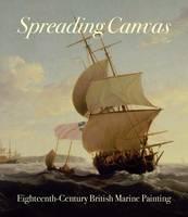 Hughes, Eleanor, Quilley, Geoff, Johns, Richard, Monks, Sarah, Riding, Christine - Spreading Canvas: Eighteenth-Century British Marine Painting - 9780300221572 - V9780300221572