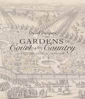 Jacques, David - Gardens of Court and Country: English Design 1630-1730 - 9780300222012 - V9780300222012