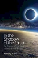 Aveni, Anthony - In the Shadow of the Moon: The Science, Magic, and Mystery of Solar Eclipses - 9780300223194 - V9780300223194