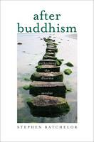 Batchelor, Stephen - After Buddhism: Rethinking the Dharma for a Secular Age - 9780300224344 - V9780300224344