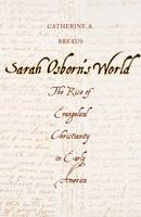 Brekus, Catherine A. - Sarah Osborn's World: The Rise of Evangelical Christianity in Early America (New Directions in Narrative History) - 9780300226911 - V9780300226911