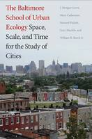 Grove, J. Morgan, Cadenasso, Mary, Pickett, Steward T., Machlis, Gary E., Burch Jr., William R. - The Baltimore School of Urban Ecology: Space, Scale, and Time for the Study of Cities - 9780300226973 - V9780300226973