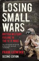 Ledwidge, Frank - Losing Small Wars: British Military Failure in the 9/11 Wars - 9780300227512 - V9780300227512
