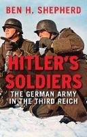 Shepherd, Ben H. - Hitler's Soldiers: The German Army in the Third Reich - 9780300228809 - V9780300228809