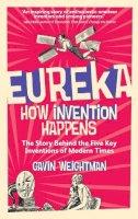 Weightman, Gavin - Eureka: How Invention Happens - 9780300228854 - V9780300228854
