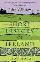 Gibney, John - A Short History of Ireland, 1500-2000 - 9780300244366 - 9780300244366